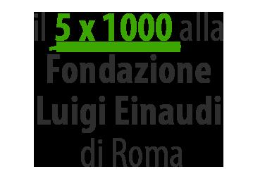 5 per mille alla Fondazione Luigi Einaudi di Roma