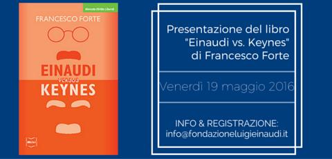 """19 maggio 2016 – Presentazione """"Einaudi vs. Keynes"""" di Francesco Forte"""