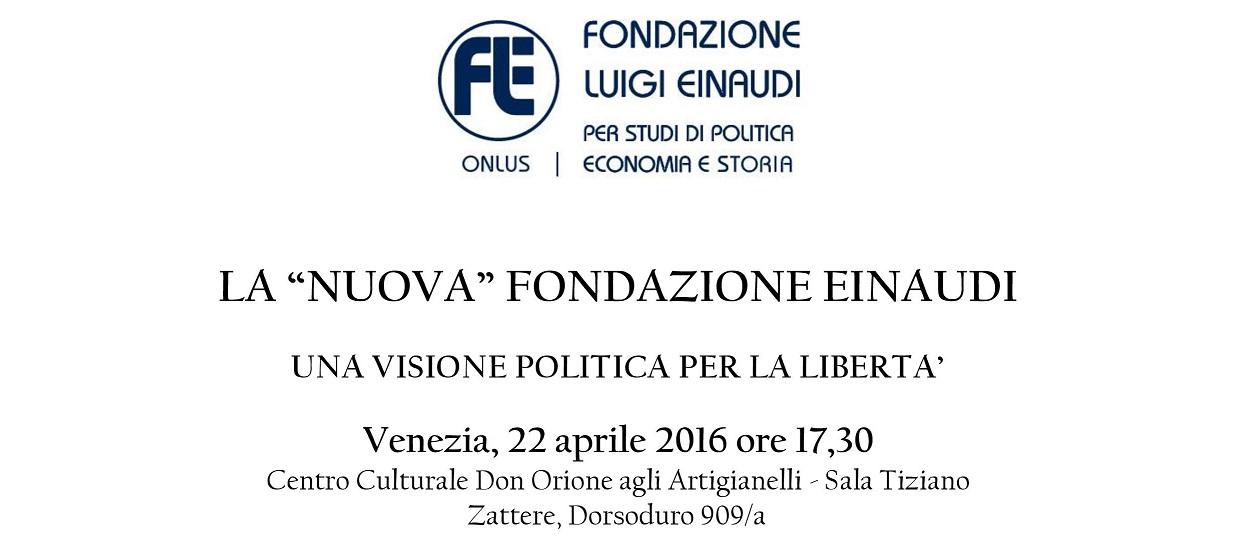 """22 Aprile – La """"nuova"""" Fondazione Einaudi una visione politica per la libertà"""