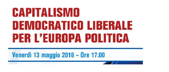 Venerdì 13 Maggio – Capitalismo democratico liberale per l'europa politica