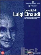 L'eredità di Luigi Einaudi. La nascita dell'Italia repubblicana e la costruzione dell'Europa
