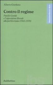 Contro il regime. Panfilo Gentile e l'opposizione liberale alla partitocrazia (1945-1970)