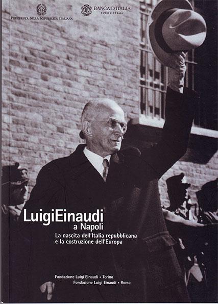 Luigi Einaudi a Napoli. La nascita dell'Italia repubblicana e la costruzione dell'Europa