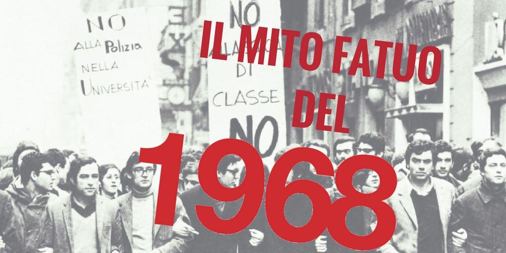 Il '68, quel mito fatuo ancora tra noi