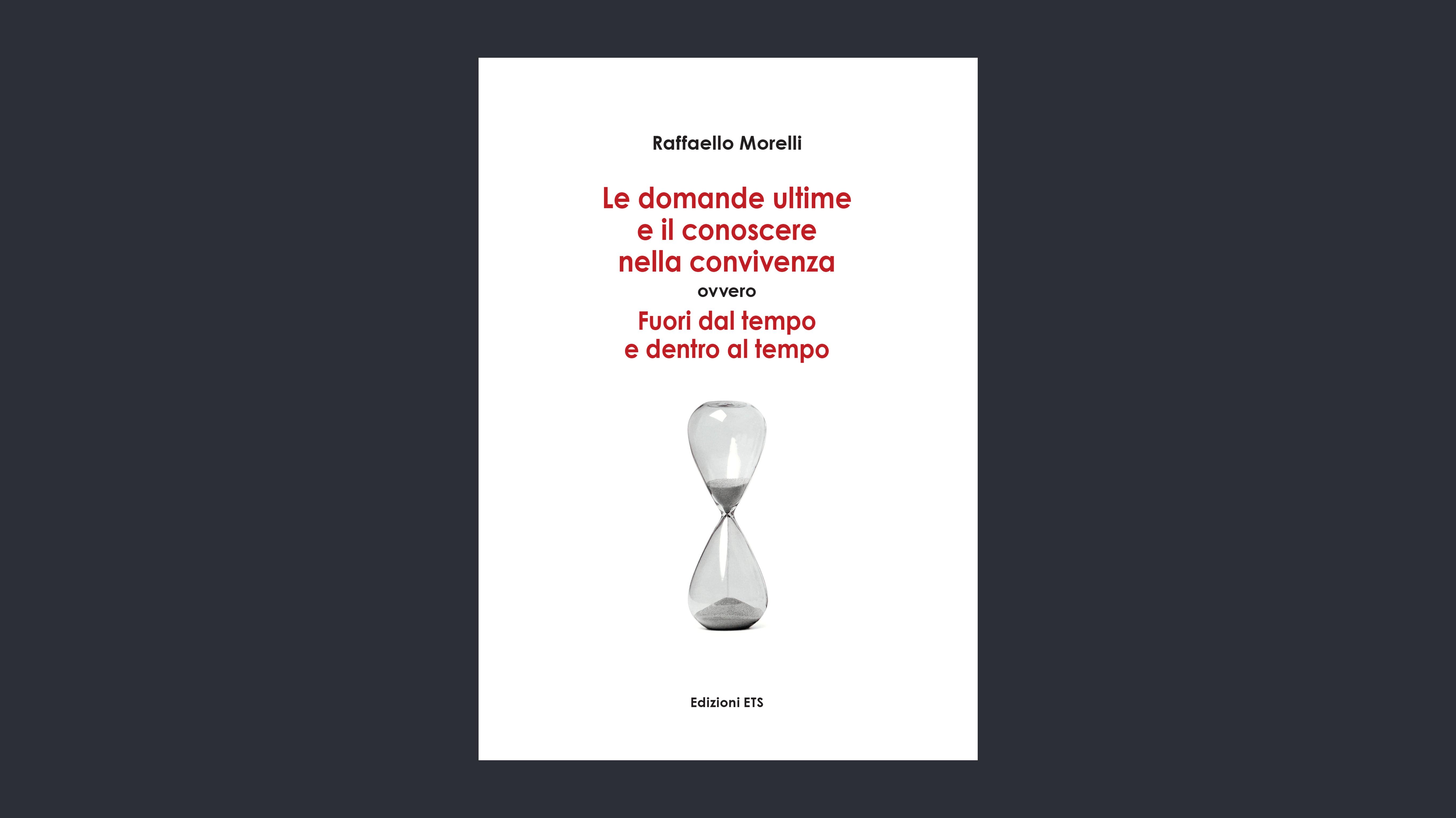 Le domande ultime e il conoscere nella convivenza – Raffaello Morelli