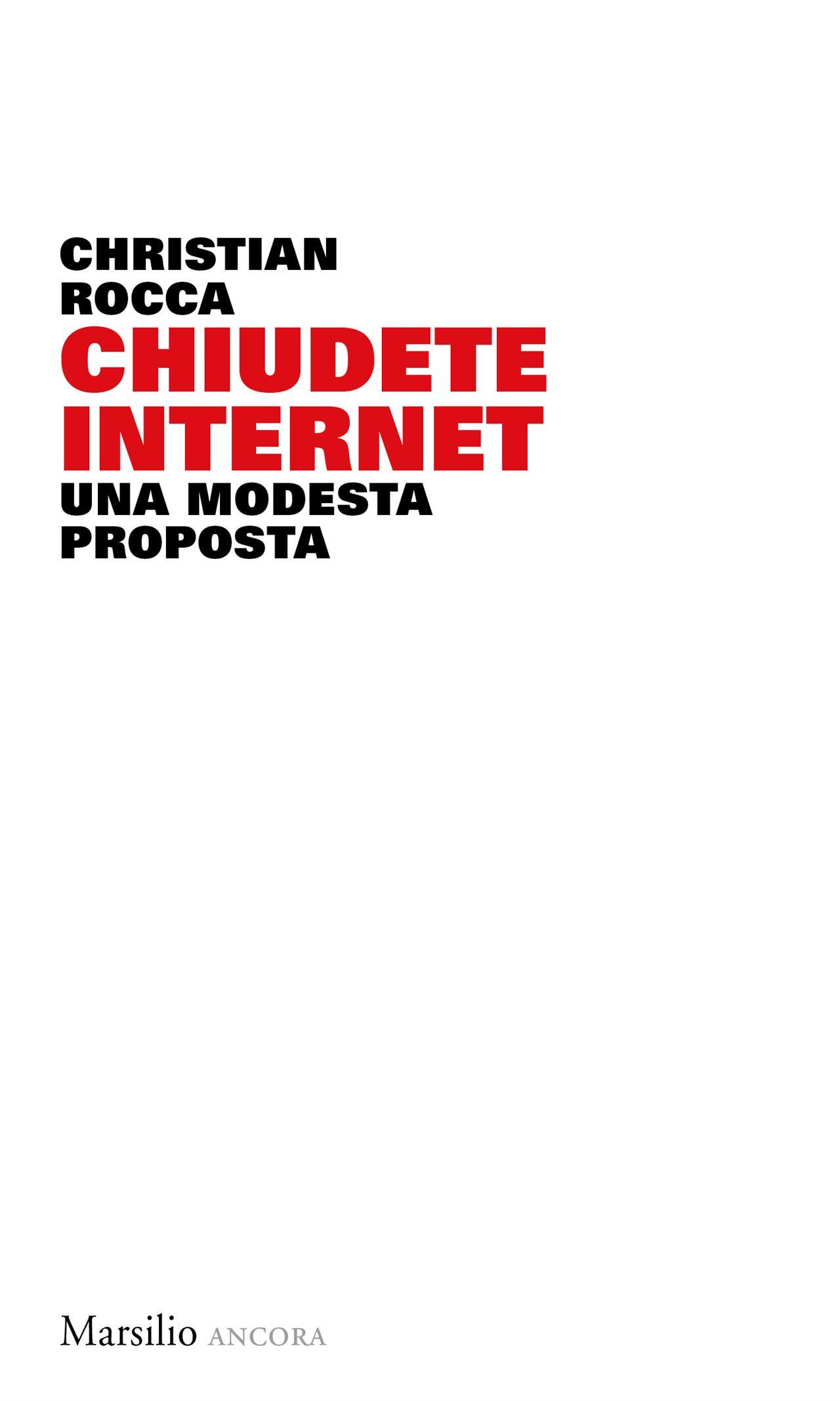 Chiudete Internet, una modesta proposta – Cristian Rocca