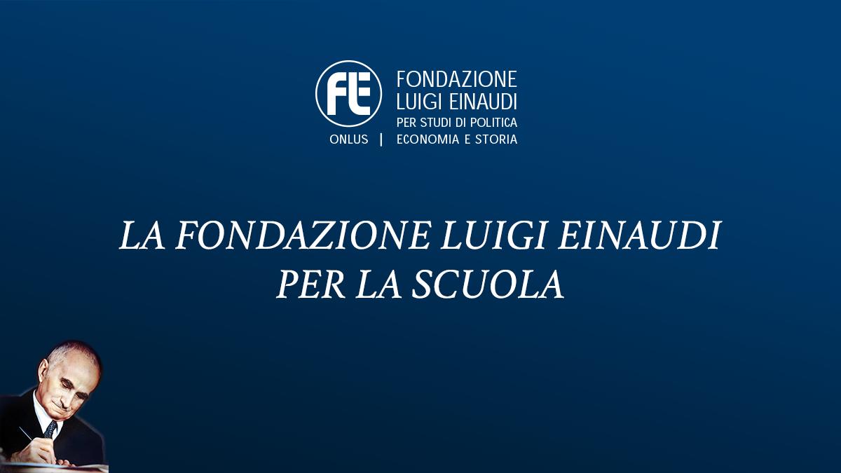 La Fondazione Luigi Einaudi per la Scuola