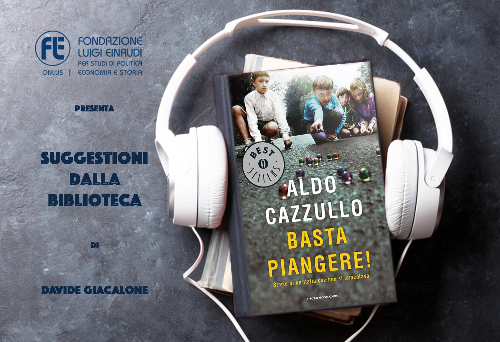 Aldo Cazzullo – Basta piangere!