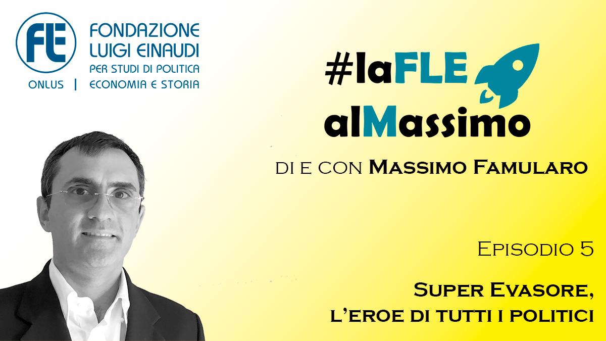 #laFLEalMassimo – Episodio 5 – Super Evasore, l'eroe di tutti i politici