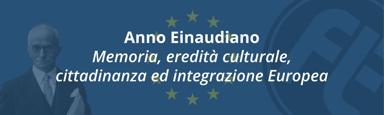Anno Einaudiano. Memoria, eredità culturale, cittadinanza ed integrazione Europea