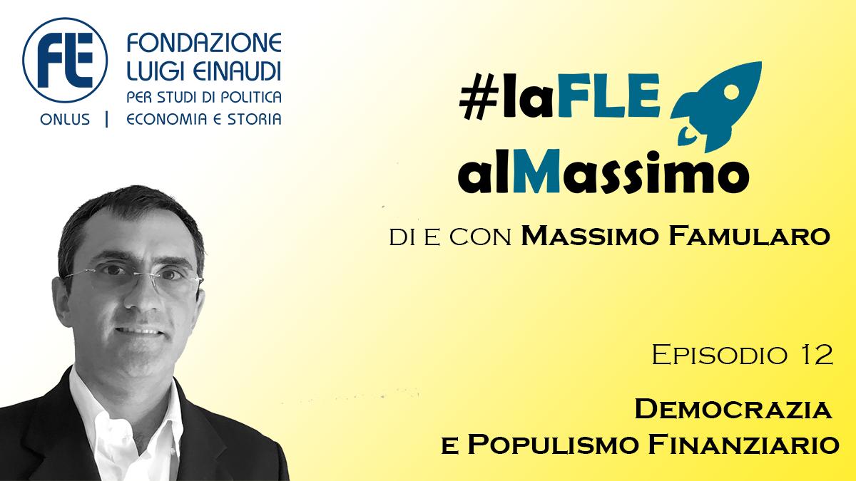#laFLEalMassimo – Episodio 12 – Democrazia e Populismo Finanziario
